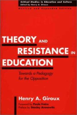 Theory and Resistance in Education: Towards a Pedagogy for the Opposition, Revised and Expanded Edition 9780897897969