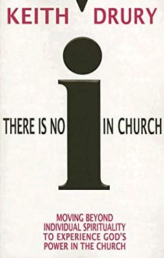 There Is No I in Church: Moving Beyond Individual Spirituality to Experience God's Power in the Church 9780898273113