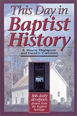 This Day in Baptist History: 366 Daily Devotions Drawn from the Baptist Heritage 9780890847091