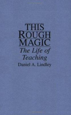 This Rough Magic: The Life of Teaching 9780897893664