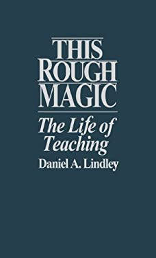 This Rough Magic: The Life of Teaching 9780897893633