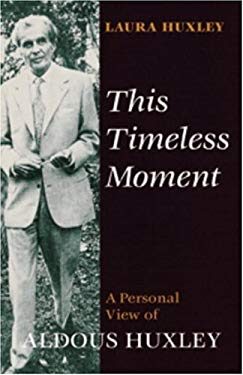 This Timeless Moment: A Personal View of Aldous Huxley 9780890879689