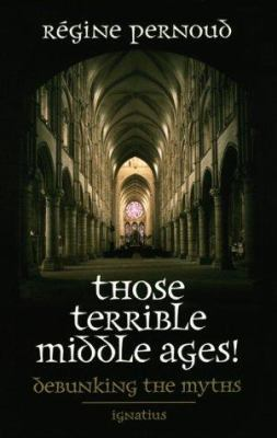 Those Terrible Middle Ages: Debunking the Myths 9780898707816