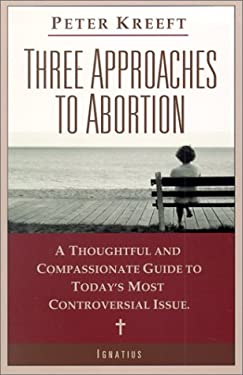 Three Approaches to Abortion: A Thoughtful and Compassionate Guide to Today's Most Controversial Issue 9780898709155