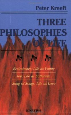 Three Philosophies of Life: Ecclesiastes--Life as Vanity, Job--Life as Suffering, Song of Songs--Life as Love 9780898702620