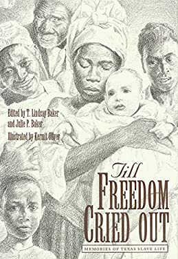 Till Freedom Cried Out: Memories of Texas Slave Life 9780890967362
