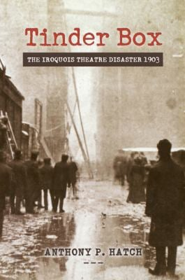 Tinder Box: The Iroquois Theatre Disaster 1903 9780897335140