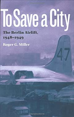 To Save a City: The Berlin Airlift, 1948-1949 9780890969670