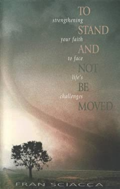 To Stand and Not Be Moved: Strengthening Your Faith to Face Life's Challenges 9780891099895