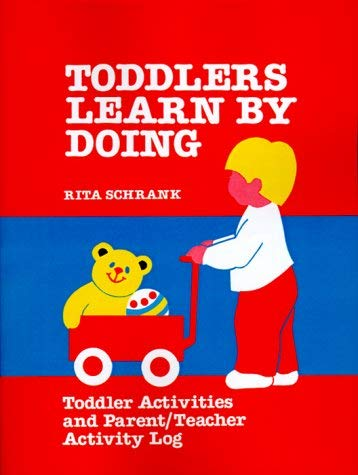 Toddlers Learn by Doing: Toddler Activities and Parent/Teacher Activity Log 9780893340858