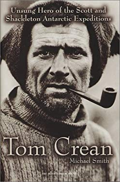Tom Crean: Unsung Hero of the Scott and Shackleton Antarctic Expeditions 9780898868708