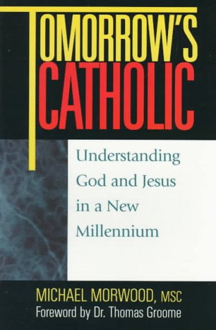 Tomorrow's Catholic: Understanding God and Jesus in a New Millennium 9780896227248
