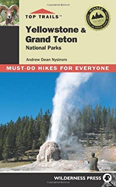 Top Trails Yellowstone & Grand Teton National Parks: Must-Do Hikes for Everyone 9780899975009