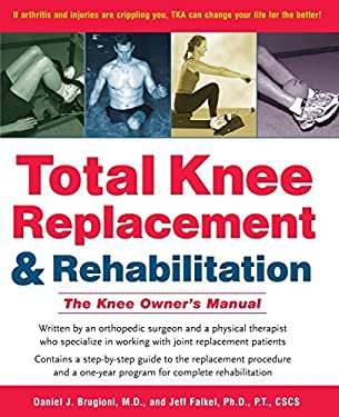 Total Knee Replacement and Rehabilitation: The Knee Owner's Manual 9780897934398
