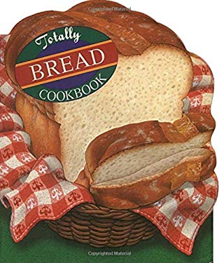 Totally Bread Cookbook 9780890878972