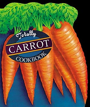 Totally Carrot Cookbook 9780890879481