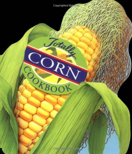 Totally Corn Cookbook 9780890877265