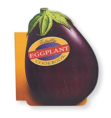 Totally Eggplant Cookbook 9780890877876