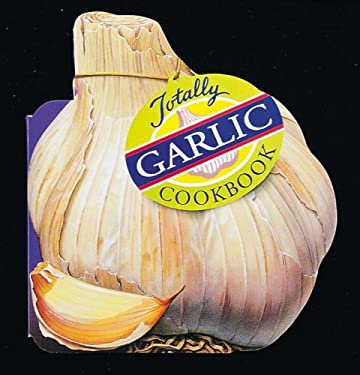 Totally Garlic Cookbook 9780890877258