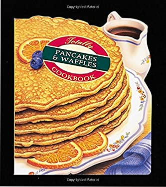 Totally Pancakes and Waffles Cookbook 9780890878040