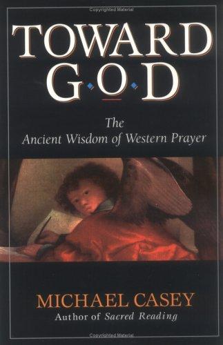 Toward God: The Ancient Wisdom of Western Prayer 9780892438907
