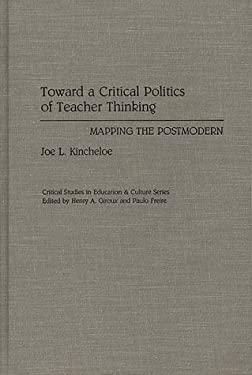 Toward a Critical Politics of Teacher Thinking: Mapping the Postmodern 9780897892704