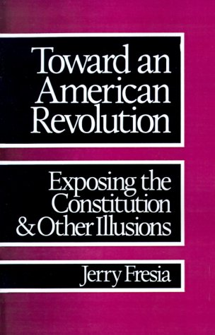 Toward an American Revolution: Exposing the Constitution and Other Illusions 9780896082977