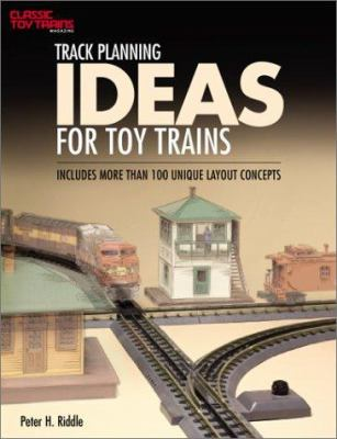 Track Planning Ideas for Toy Trains: Includes More Than 100 Unique Layout Concepts 9780897785228