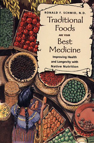Traditional Foods Are Your Best Medicine: Improving Health and Longevity with Native Nutrition 9780892817351