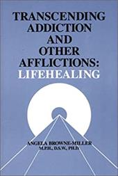 Transcending Addiction and Other Afflictions: Lifehealing 4033893
