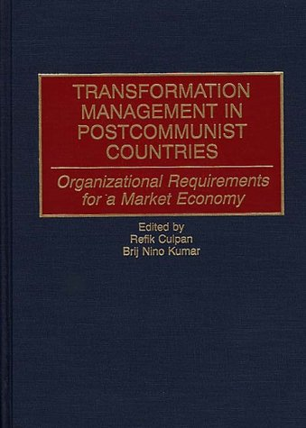 Transformation Management in Postcommunist Countries: Organizational Requirements for a Market Economy 9780899308401
