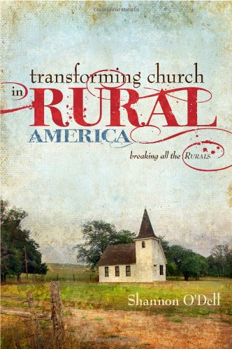 Transforming Church in Rural America: Breaking All the Rurals 9780892216949