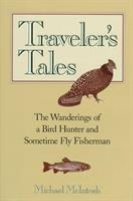 Traveler's Tales: The Wanderings of a Bird Hunter and Sometimes Fly Fisherman 9780892724208