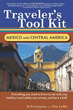 Traveler's Tool Kit: Mexico and Central America: Everything You Need to Know to Eat Well, Stay Healthy, Travel Safely, Save Money, and Have a Ball! 9780897329842