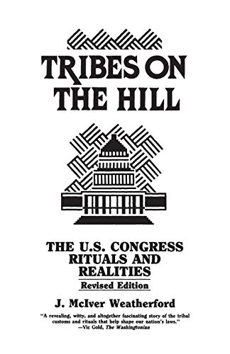 Tribes on the Hill: The United States Congress--Rituals and Realities 9780897890724