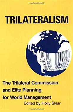 Trilateralism: The Trilateral Commission and Elite Planning for World Management 9780896081031