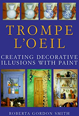 Trompe L'Oeil: Creating Decorative Illusions with Paint 9780891348887