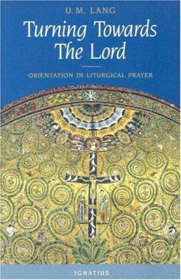 Turning Toward the Lord: Orientation in Liturgical Prayer 9780898709865