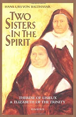 Two Sisters in the Spirit: Therese of Lisieuz and Elizabeth of the Trinity 9780898701487