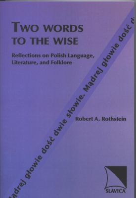Two Words to the Wise: Reflections on Polish Language, Literature, and Folklore 9780893573614