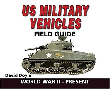 U.S. Military Vehicles Field Guide: World War II-Present 9780896892705