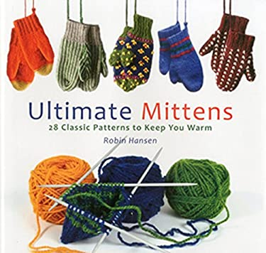 Ultimate Mittens: 28 Classic Patterns to Keep You Warm 9780892729753