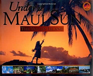 Under a Maui Sun: The Valley Island 9780896103948