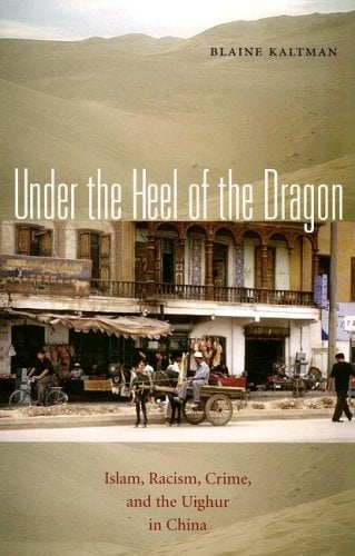 Under the Heel of the Dragon: Islam, Racism, Crime, and the Uighur in China 9780896802544