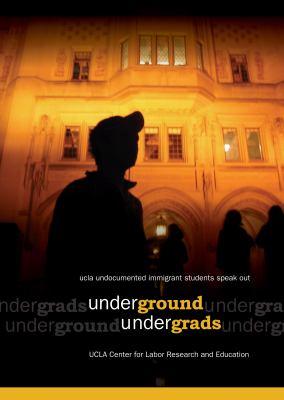 Underground Undergrads: UCLA Undocumented Immigrant Students Speak Out 9780892150021