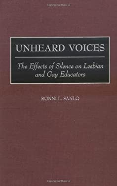 Unheard Voices: The Effects of Silence on Lesbian and Gay Educators 9780897896405