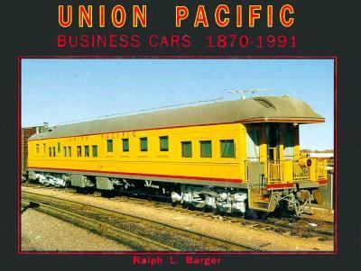 Union Pacific Business Cars 1870 1991 By Ralph L Barger