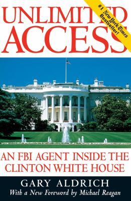 Unlimited Access: An FBI Agent Inside the Clinton White House 9780895264060