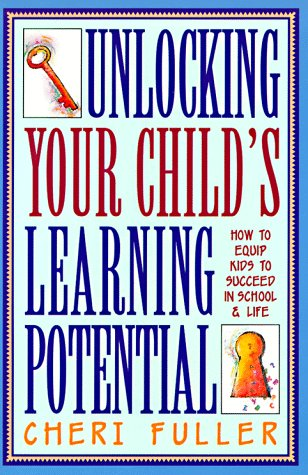 Unlocking Your Child's Learning Potential: How to Equip Kids to Succeed in School and Life 9780891098348