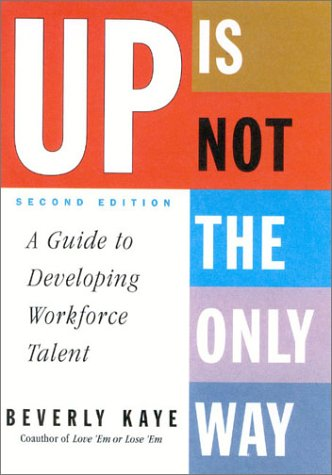 Up Is Not the Only Way: A Guide to Developing Workforce Talent 9780891061632